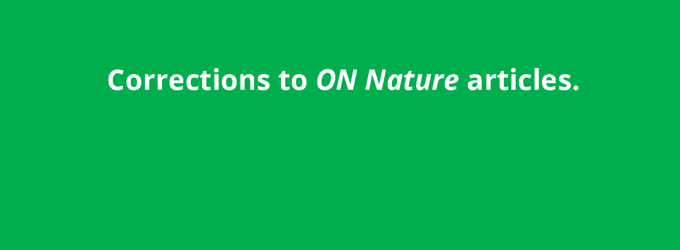 Corrections and clarifications, ON Nature magazine